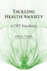 Image for Tackling health anxiety  : a CBT handbook