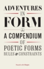 Image for Adventures in form  : a compendium of new poetic forms, rules & constraints