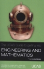 Image for The UCAS guide to getting into engineering and mathematics  : information on careers, entry routes and applying to university or college