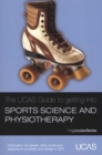 Image for The UCAS guide to getting into sports science and physiotherapy  : information on careers, entry routes and applying to university and college