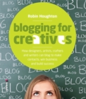 Image for Blogging for creatives  : how designers, artists, crafters and writers can blog to make contacts, win business and build success