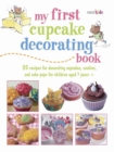 Image for My first cupcake decorating book  : 35 fun ideas for decorating cupcakes, cake pops, and more, for children aged 7 years +