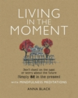 Image for Living in the moment  : don't dwell on the past or worry about the future simply BE in the present with mindfulness meditations