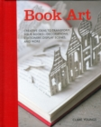 Image for Book art  : creative ideas to transform your books - decorations, stationery, display scenes, and more