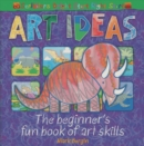 Image for Art ideas  : the beginner's fun book of art skills