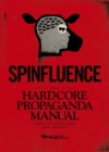 Image for Spinfluence  : the hardcore propaganda manual for controlling the masses