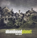 Image for Abandoned planet  : adventures in urban decay