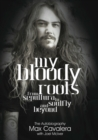 Image for My bloody roots  : from Sepultura to Soulfly and beyond