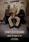 Image for Complicated game  : inside the songs of XTC