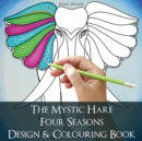 Image for The Mystic Hare Four Seasons Design and Colouring Book : A Mystical Relaxing Destressing Art and Design Colouring Book for Adults and Children with Animals and Astrology to Colour and Enjoy