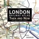 Image for The London Railway Atlas : Then and Now