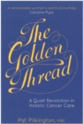 Image for The Golden Thread : A Quiet Revolution in Holistic Cancer Care