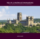 Image for Life in a Medieval monastery  : the Monks of Durham Cathedral