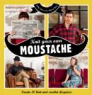 Image for Knit your own moustache  : create 20 knit and crochet disguises
