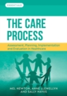 Image for The care process  : assessment, planning, implementation and evaluation in healthcare