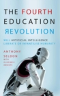 Image for The fourth education revolution  : will artificial intelligence liberate or infantilise humanity