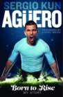 Image for Sergio Kun Aguero: Born to Rise - My Story