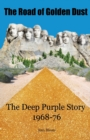 Image for The road of golden dust  : the Deep Purple story 1968-76