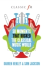 Image for 50 moments that rocked the classical music world