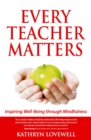 Image for Every Teacher Matters : Inspiring Well-Being through Mindfulness