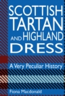 Image for Scottish tartan and highland dress  : a very peculiar history