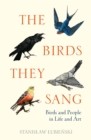 Image for The birds they sang  : birds and people in life and art