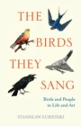 Image for The Birds They Sang: Birds and People in Life and Art