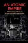 Image for An atomic empire  : a technical history of the rise and fall of the British atomic energy programme