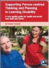 Image for Supporting person-centred thinking and planning in learning disability  : a care quality guide for health and social care staff and carers