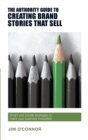 Image for The Authority Guide to Creating Brand Stories that Sell : Smart and simple strategies to make your business irresistible