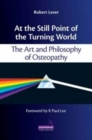 Image for At the Still Point of the Turning World : The Art and Philosophy of Osteopathy