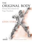 Image for The original body  : primal movement for yoga teachers