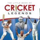 Image for The little book of cricket legends.