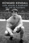 Image for Love affairs & marriage  : my life in football