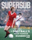Image for Supersub  : the story of football's most famous number 12