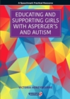 Image for Educating and Supporting Girls with Asperger's and Autism : A Resource for Education and Health Professionals