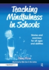 Image for Teaching Mindfulness in Schools : Stories and Exercises for All Ages and Abilities