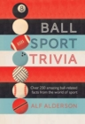 Image for Ball sport trivia  : amazing facts from the world of ball sports - from football to golf and everything in between