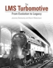 Image for The LMS Turbomotive : From Evolution to Legacy
