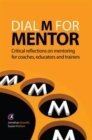 Image for Dial M for mentor  : critical reflections on mentoring for coaches, educators and trainers