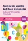 Image for Teaching and learning Early Years mathematics  : subject and pedagogic knowledge
