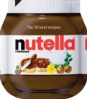 Image for Nutella  : the 30 best recipes
