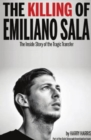 Image for The Killing of Emiliano Sala : The Inside Story of the Tragic Transfer