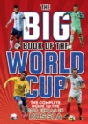 Image for The big book of the World Cup  : the complete guide to the 2018 finals in Russia