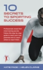 Image for 10 secrets to sporting success  : professionals reveal their mind training secrets