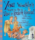 Image for You wouldn't want to be a slave in ancient Greece!  : a life you'd rather not have