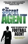 Image for The Secret Agent  : inside the world of the football agent