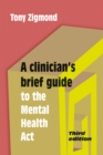 Image for A clinician's brief guide to the Mental Health Act