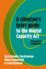 Image for A clinician's brief guide to the Mental Capacity Act