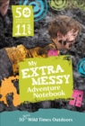 Image for 50 things to do before you're 11 3/4  : extra messy edition